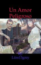 Un amor peligroso by Liiss13grey
