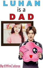 Luhan is A Dad?! by effincuteXX