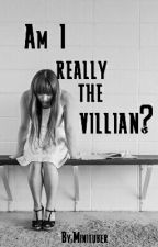 Am I The Villian? by Minituber