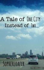 A Tale of One City Instead of Two... by Sopherloafer
