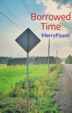 Borrowed Time by MerryPippin