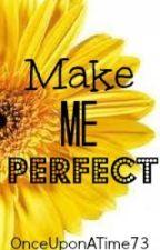 Make Me Perfect by OnceUponATime73