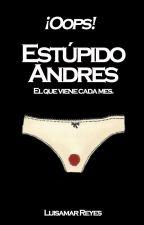 Estúpido Andrés © by LuisamarReyes