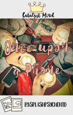 Once Upon a Phone (On Going) by splashpsychenid