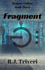 Fragment - Incipere Online Book Three by RJ_Triveri