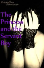 The Princess and the Servant Boy (ON HOLD) by MyridianDay