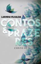 Contos & Prazeres : Nunca é tarde para um novo amor by LarinhaVilhalbaa