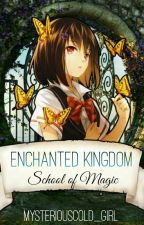 Enchanted Kingdom(school of magic) by mysteriouscold_girl