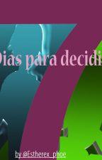 7 DÍAS PARA DECIDIR [LukaNette] by Estherx_phoe
