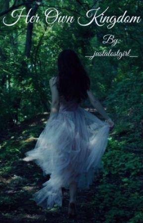 Her Own Kingdom by _justalostgirl_