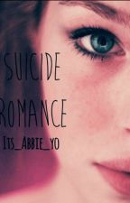 Suicide Romance {PLEASE READ DESCRIPTION/FIRST CHAPTER} by globindick