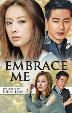 Embrace Me (COMPLETED) by ChunieLyn