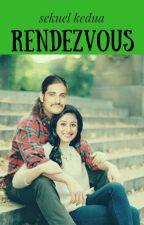 RENDEZVOUS sekuel kedua by SallyDiandra