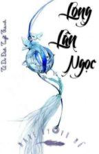 [ BHTT○!○Edit ] ▪ Long Lân Ngọc - Tự Do Đích Tuyết Thành by ReyLngvu