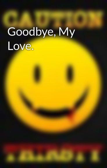 Goodbye, My Love. by ScreamExtermination