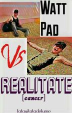 WattPad VS Realitate [cancer] by _-imyourhope-_