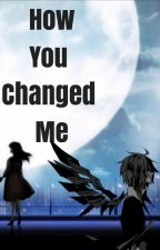 How You Changed Me by VocaloidThalia