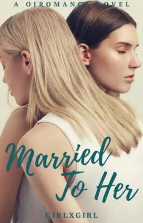 Married To Her (GirlxGirl) by OJROMANCE