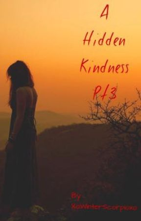 A Hidden Kindness Pt3 (Hiatus) by XoWinterScorpioxo