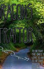 Dragons Traitor(Under Editing) by PeaceDragon22