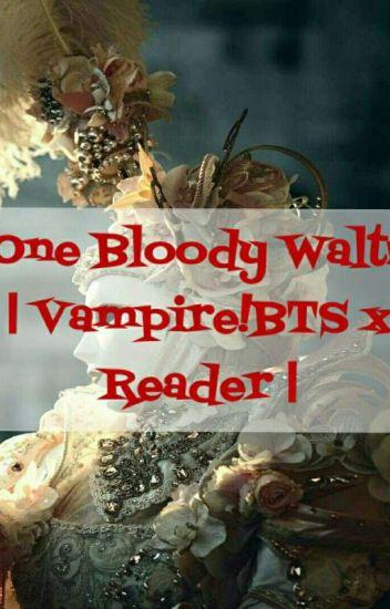 One Bloody Waltz | Vampire!BTS x Reader | - - Wattpad