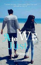 are we just a friend? by zeemaraa