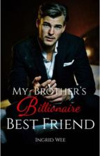 My Brother's Billionaire Best Friend by IngridWee