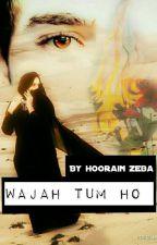 """""""Wajah Tum Ho"""" (Completed ) by Hoorain_Noor"""