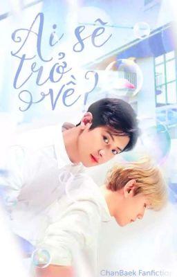 Đọc truyện (ChanBaek) Ai Sẽ Trở Về? - Ji VT