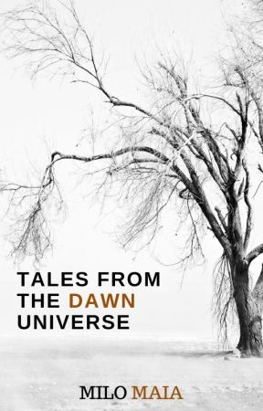 Tales from the Dawn Universe by MiloMaia