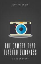 The Camera That Flashed Darkness by OddballWriter
