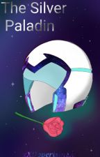 The Silver Paladin ( Voltron x Reader ) by xXHoperisingXx