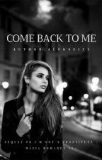Come Back To Me: Mafia Romance (18+ Only) by alekseixx