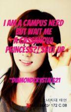 I am a campus nerd..But wait..Me a Cassanova princess ?! SHUT UP! by diamondcrystal321