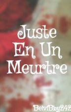 Juste En Un Meurtre by BelviBby242