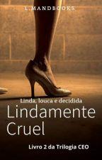 Lindamente Cruel - Livro 2 da Trilogia CEO by LMandbooks