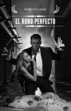El robo perfecto  by Fuck_baby01