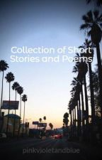 Collection of Short Stories and Poems by pinkvioletandblue
