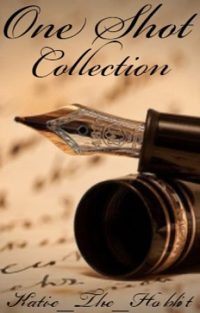 One Shot Collection by Katie_The_Hobbit