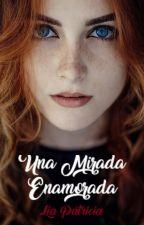 Una Mirada Enamorada by LiaP2004