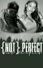 {NOT} Perfect by KAYxSAVAGE1999