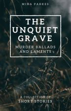 The Unquiet Grave: Murder Ballads and Laments [NEW!] by MinaParkes