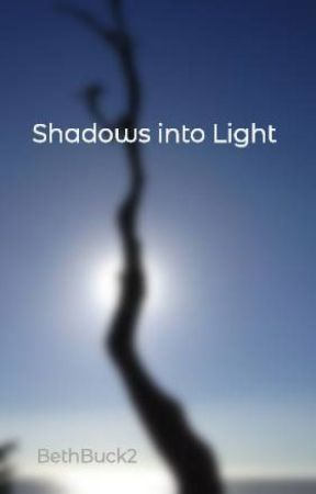 Shadows into Light by BethBuck2