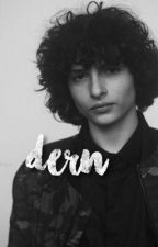 Dern - Finn Wolfhard x Reader by invitedtoapityparty
