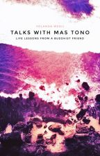TALKS WITH MAS TONO - Life Lessons From a Buddhist Friend by YodaLoves