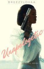 UNAPOLOGETIC  (Completed) by breezylovaa