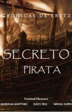 Crónicas de Eretz: Secreto Pirata. by TwisttedFlowers