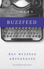 Buzzfeed|Her Written Adventures by TrashBagKing