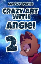 ✧*。Crazy Art with Angie! || 2.0 || ✧*。 by Meowtopia101