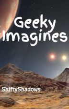 Geeky Imagines by ShiftyShadows